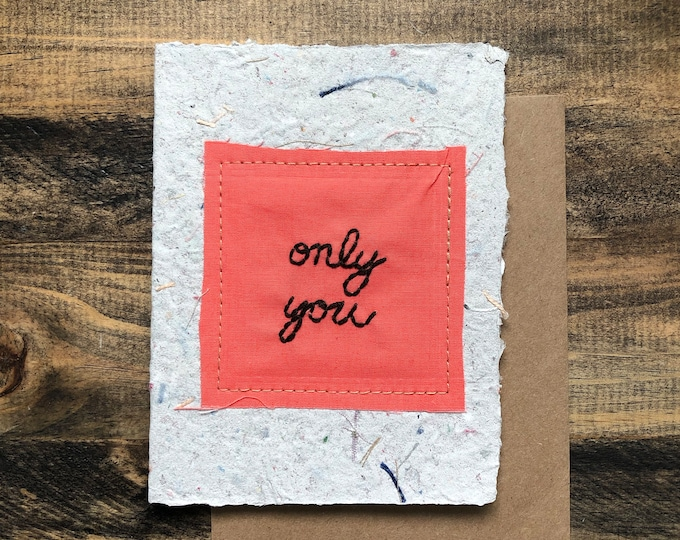 Only You Greeting Card; Handmade Recycled Paper and Fabric; Love