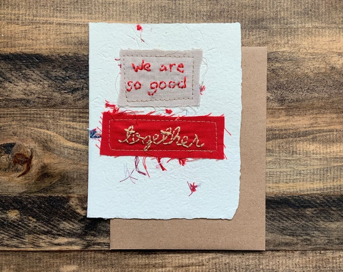 We are so good  together card; Handmade Recycled Paper and Fabric Greeting Card