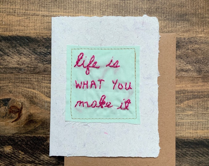 Life is what you make it card; Handmade Recycled Paper; embroidered greeting card