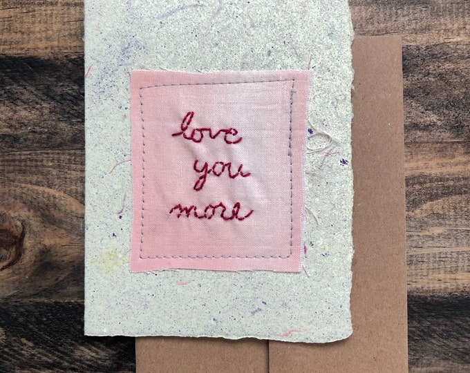 Featured listing image: Love You More Greeting Card; Handmade Recycled Paper and Fabric; Valentine