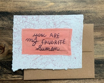 You Are Favorite Human Card; Handmade Recycled Paper and Fabric; Happy Birthday
