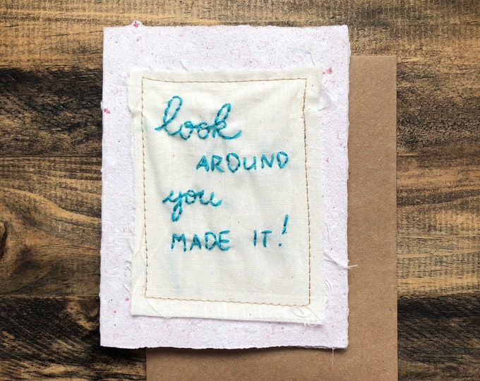 Look Around, You Made it! Greeting Card; Handmade Recycled Paper and Fabric; Congratulations
