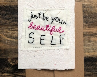 Just be your beautiful self Greeting Card; Handmade Recycled Paper and Fabric; embroidered