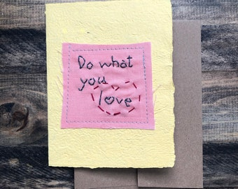 Do what you love Card; Handmade Recycled Paper and Fabric; Blank