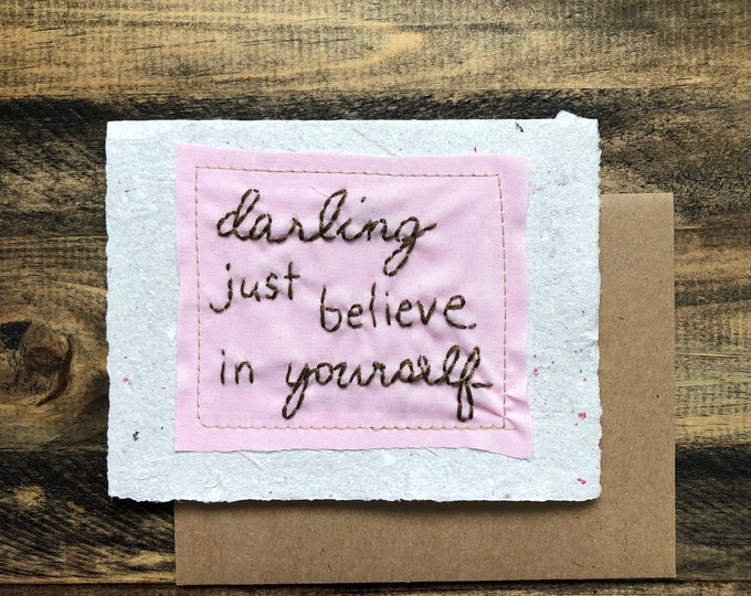 Darling Just Believe in Yourself; Greeting Card; Handmade Recycled Paper and Fabric; Congratulations