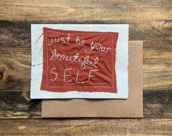 Just be your beautiful self; Greeting Card; Handmade Recycled Paper and Fabric; Congratulations