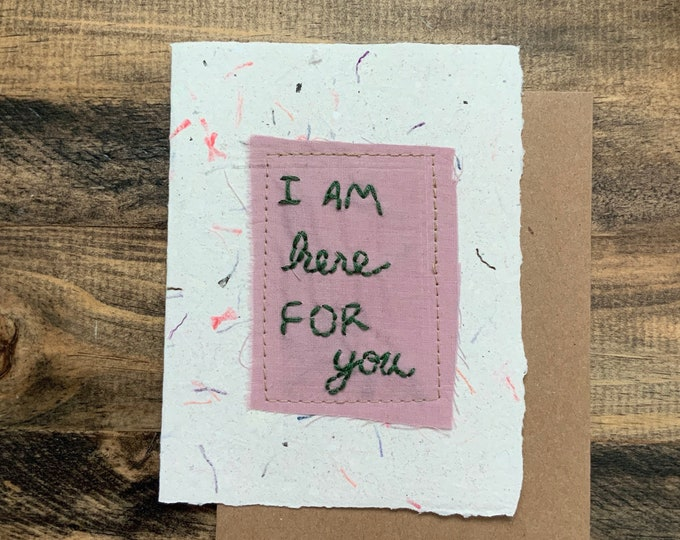 I am here for you card; Handmade Recycled Paper and Fabric Greeting Card