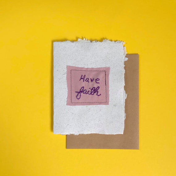Have Faith Greeting Card; Handmade Recycled Paper and Fabric; Blank