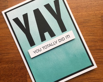Yay! You Totally Did It Card ***READY TO SHIP***