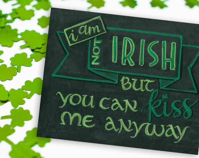 I'm Not Irish - A Print of an Original Chalkboard