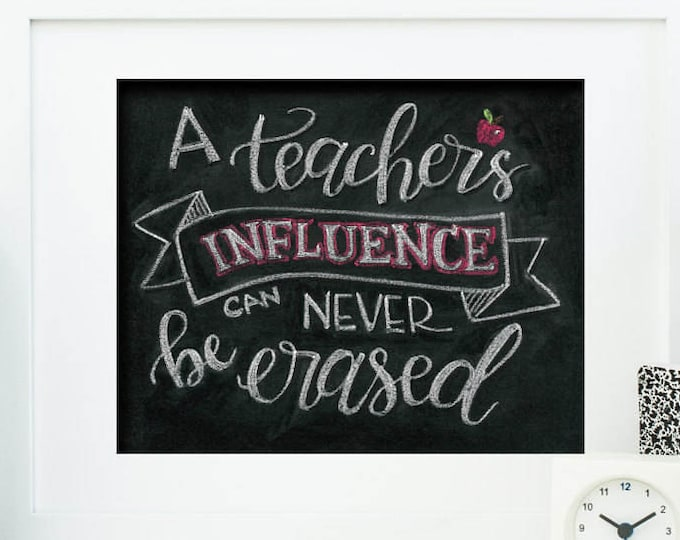 A Teacher's Influence Can Never Be Erased - A Print of an Original Chalkboard