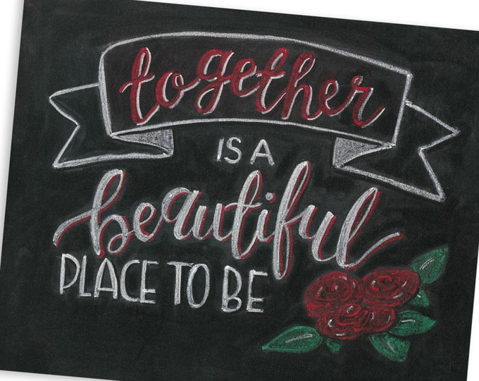 Together is a Beautiful Place to Be - A Print of an Original Chalkboard
