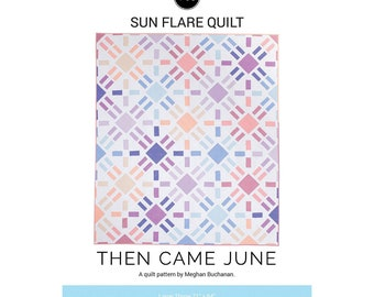 Sun Flare Quilt Quilt Pattern by Then Came June - Print Pattern