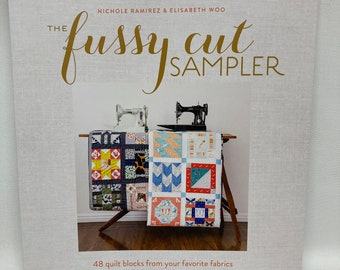 SALE The Fussy Cut Sampler: 48 Quilt Blocks from Your Favorite Fabrics - Paperback Book 2017