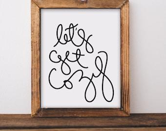 Digital Download, Wall Art Prints, Lets Get Cozy, Printable, Home Wall Art, Dorm Wall Art, Bedroom Wall Art, Quote prints, Christmas Prints,