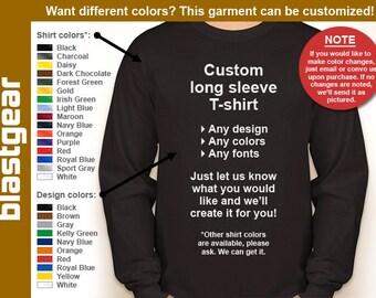 Custom long sleeve T-shirt (any/your design) — Any color/size - Adult S, M, L, XL, 2XL, 3XL, 4XL, 5XL  Youth S, M, L, XL