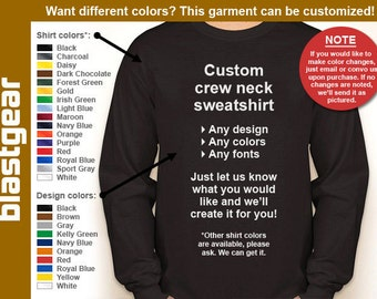 Custom crew neck sweatshirt (any/your design) — Any color/Any size - Adult S, M, L, XL, 2XL, 3XL, 4XL, 5XL  Youth S, M, L, XL