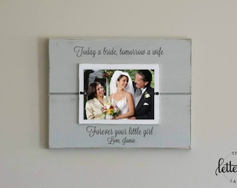 Parents Wedding Gift Frame, today a bride, tomorrow a wife, forever your little girl, personalized parents gift picture frame