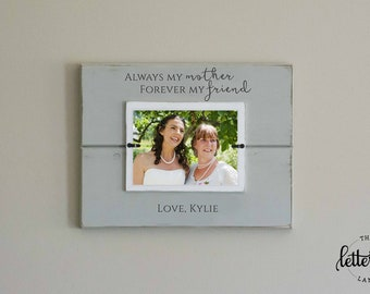 Mom Frame Gift, Mother's Day Gift, Always my mother, forever my friend, Mom Picture frame, Mother's Day picture frame, Gift from daughter