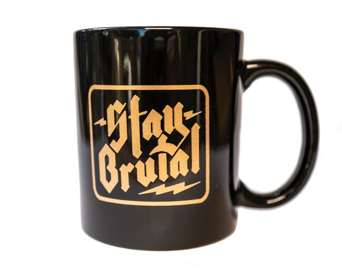 Stay Brutal Coffee Mug