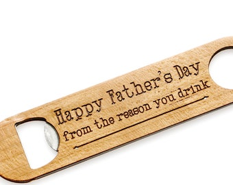 Beer Opener, Happy Father's Day From the Reason You Drink. Paddle bottle Opener. Engraved wood bottle opener for Funny Fathers Day gift.