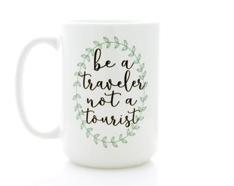 Be a Traveler, Not a Tourist. Coffee Mug with Travel Quote. Travel Lover Gift Idea. Inspirational mugs with sayings.