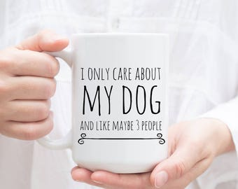 Funny Dog Mug, I Only Care About my Dog and Like Maybe 3 People. Can be Personalized with any breed. Custom pet gift, Coffee Mug, Cup.