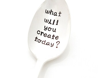 What Will You Create Today? Hand stamped  coffee spoon by Milk & Honey ®