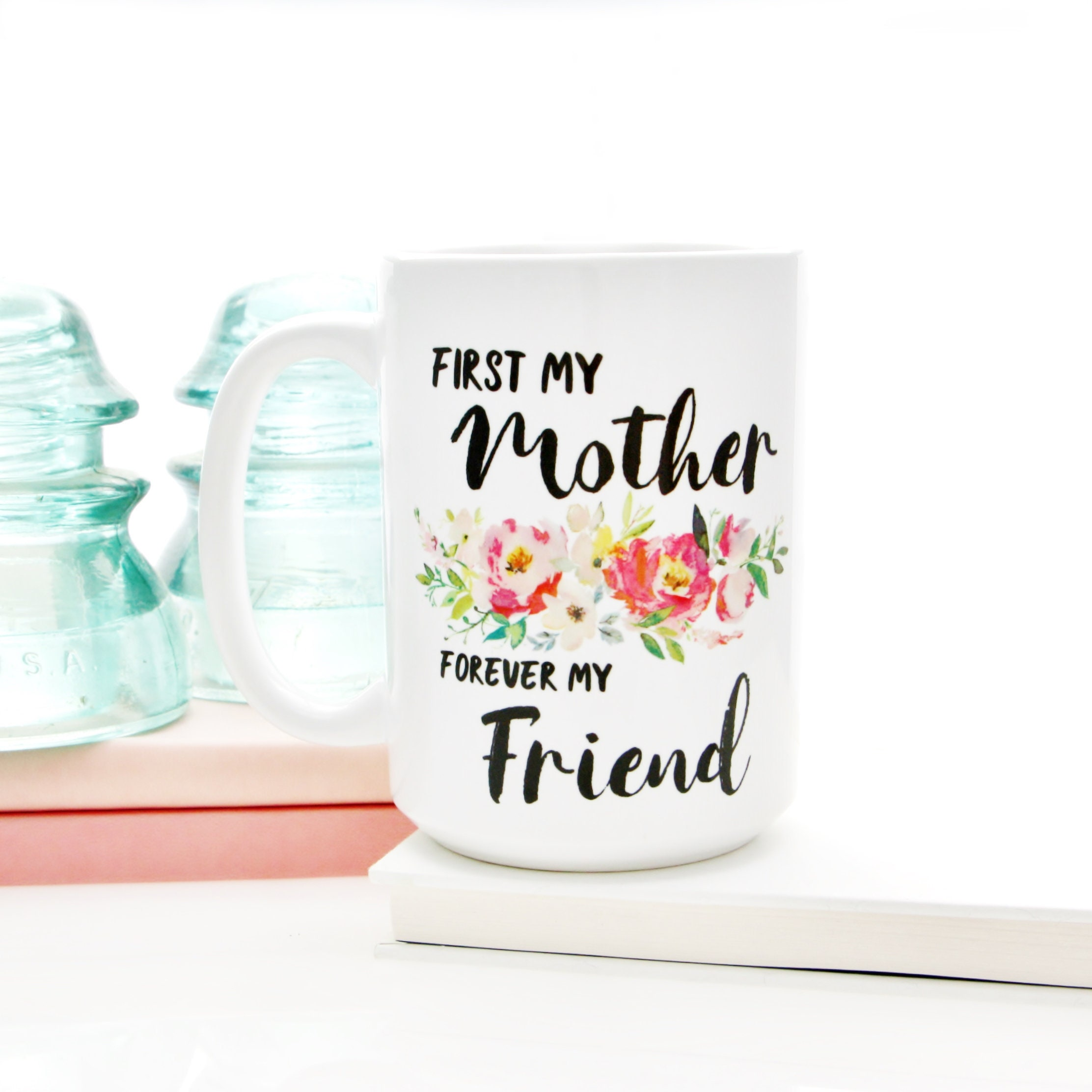 First My Mother Forever Friend Mug For Mothers Day Birthday Gift Mom Coffee Tea Cup Gifts