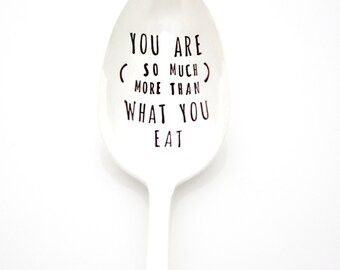 You Are (so much more than) What You Eat. Vintage hand stamped spoon for healthy living and recovery.