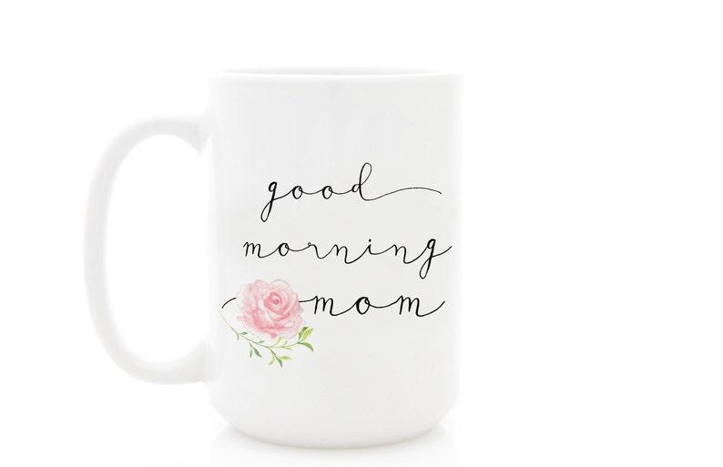 Good Morning Mom Mothers Day Mug Gift Idea For Moms Etsy