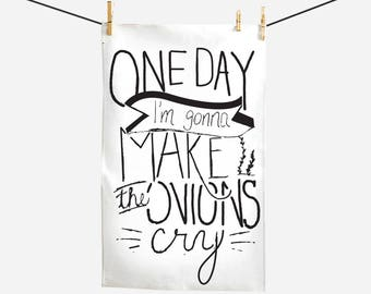 Tea Towel - One Day I'm Gonna Make the Onions Cry - Gifts for Chefs and Cooks