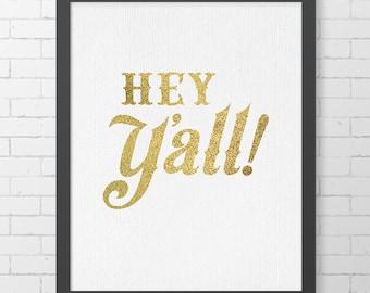"INSTANT DOWNLOAD - Hey Y'all - Faux Metalic Gold Foil - 8"" x 10"" Digital Art Print"