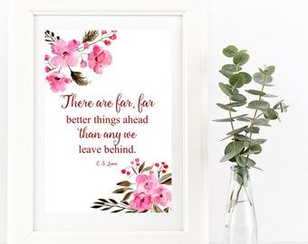 CS Lewis Quote. Christian Inspirational Quote. There Are Far Better Things Ahead Than Any We Leave Behind {DIGITAL DOWNLOAD}