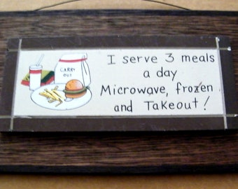 Funny Humor Novelty country Wood  I Serve 3 Meals Microwave Frozen Takeout Kitchen Sign