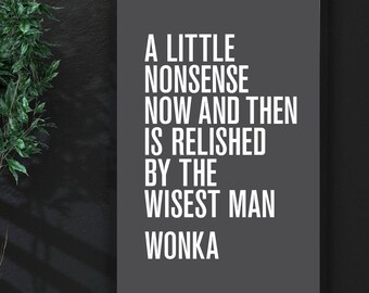 A Little Nonsense Now and Then... - Willy Wonka - Charlie & the Chocolate Factory Quote - Typography Print