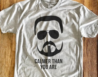 Calmer Than You Are | Big Lebowski | Vintage Soft Tee