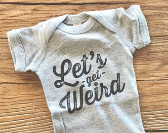 Let's Get Weird Baby Bodysuit -- Funny Workaholics Television Quote -- Typography Design Baby Shirt