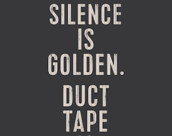 Silence is Golden, Duct Tape is Silver... Just Sayin - Funny poster, industrial style print