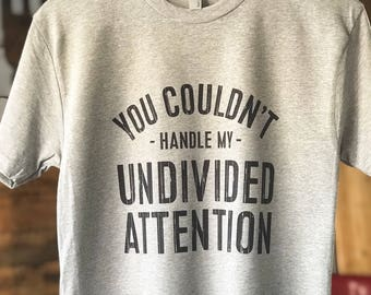 You Couldn't Handle My Undivided Attention - Crew Neck Unisex -  Dwight Shrute Quote - The Office - Tshirt