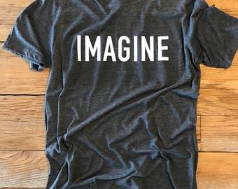 Imagine Tee - Crew Neck Unisex - John Lennon Song, Quote - Typography Design Shirt