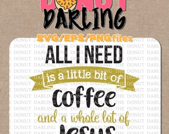Instant Download: All I need is a little bit of coffee and a whole lot of Jesus SVG, EPS, & Png files