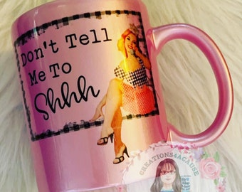 Don't Tell Me To Shhh! Pink Pearl Ceramic Mug