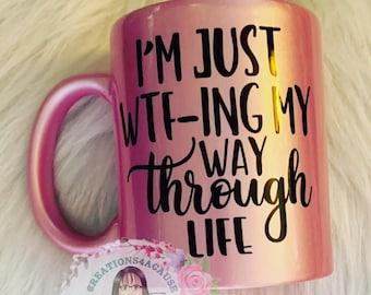 I'm Just WTF-ing My Way Through Life Ceramic Pink Pearl Mug