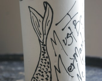 I must be a Mermaid Vase - Flower Vase - I Have No Fear or Depths and Great Fear of Shallow Living - Quotes - Black and White - Mermaid