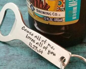 Cause All of Me, Loves All of You,  Custom Bottle Opener, Gift for Beer Drinker, Present for Husband, Groom, Gift for Best Friend, In Love