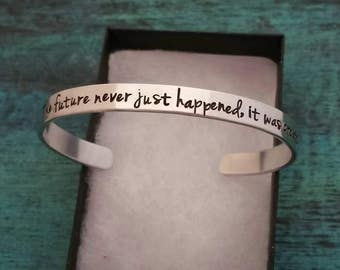 The future never just happened, it was created, quote cuff, inspirational gift, gift for rough time/difficult situation, custom bracelet