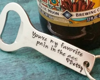READY TO SHIP, You're My Favorite Pain in the Ass, Custom Bottle Opener, Gift for Beer Drinker, Present for Husband, Gift for Best Friend