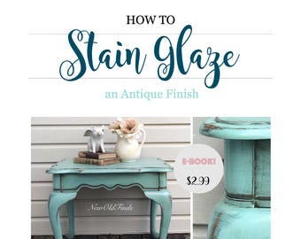 Stain Glaze - PDF How To Tutorial - Instant Download - DIY How To Stain Glaze Painted Furniture - eBook Tutorial Guide