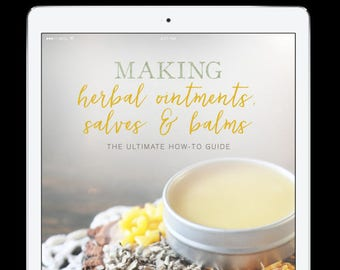 Making Herbal Ointments, Salves, & Balms: The Ultimate How-To Guide - Digital How To Guide - Ebook - Instructional